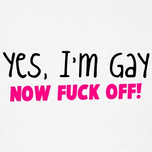 YES I'm GAY- now F*** OFF! Phone & Tablet Covers - Men's T-Shirt