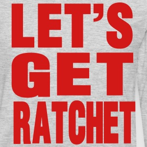 LET'S GET RATCHET - Men's Premium Long Sleeve T-Shirt