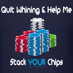 quit whining & help me stack your chips Hoodies - Men's T-Shirt