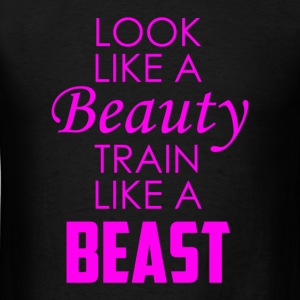 Look like a beauty train like a beast Tanks - Men's T-Shirt