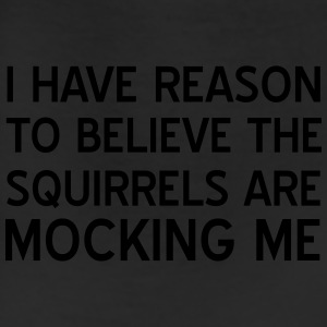 I have reason to believe squirrels mocking me T-Shirts - Leggings