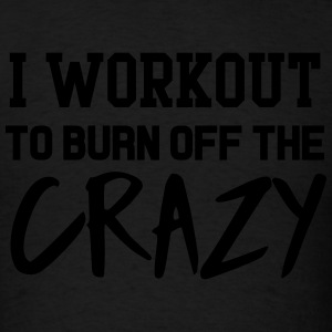 I workout to burn off the crazy Sportswear - Men's T-Shirt