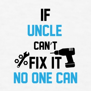 If Uncle Can't Fix It No Phone & Tablet Cases - Men's T-Shirt