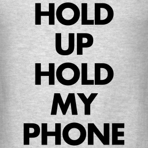 Hold up hold my phone Long Sleeve Shirts - Men's T-Shirt