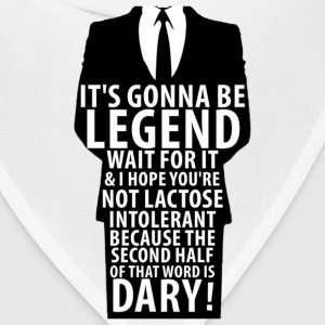 It's gonna be legen...wait for it...dary! - Bandana