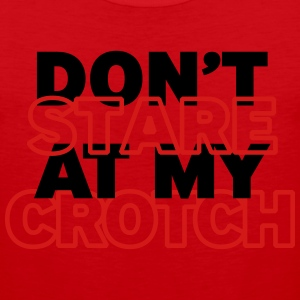 Don't stare at my crotch - Men's Premium Tank