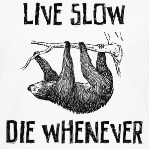 Live Slow. Die Whenever T-Shirts - Men's Premium Long Sleeve T-Shirt