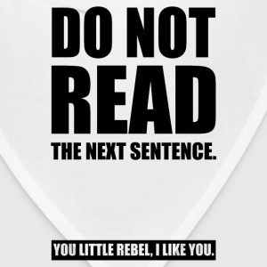 Do Not Read The Next Sentence... T-Shirts - Bandana