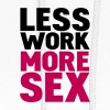 White less work more sex Hoodies - Women's Hoodie