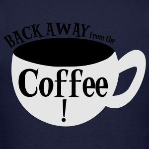 Ash  BACK AWAY from the COFFEE ! with coffee cup Zip Hoodies/Jackets - Men's T-Shirt