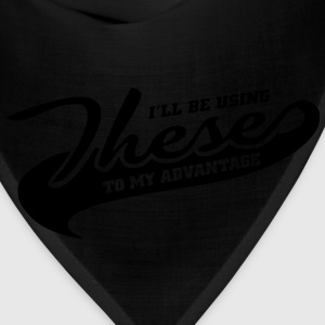 I'LL BE USING THESE TO MY ADVANTAGE Women's T-Shirts - Bandana