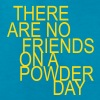 there are no friends on a powder day! Kids' Shirts - Kids' T-Shirt