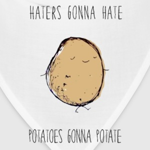 Haters Gonna Hate, Potatoes Gonna Potate Tee - Bandana