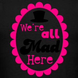 We're ALL MAD HERE! with top hat on a cameo Long Sleeve Shirts - Men's T-Shirt