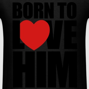 born_to_love_him - Couples Shirts - Men's T-Shirt