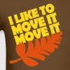 I like to move it move it T-Shirts - Men's T-Shirt