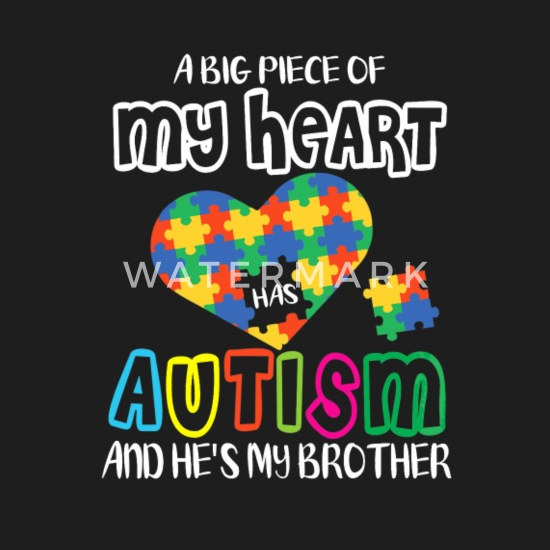 A Big Piece Of My Heart Has Autism And Hes My Brother Gift T-Shirt Sweatshirt Hoodie Tank Top For Men Women Kids