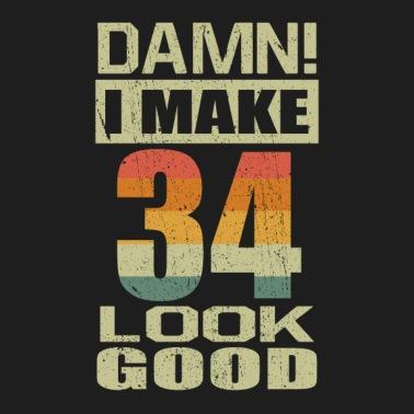 I Make 34 Look Good Birthday Hoodie