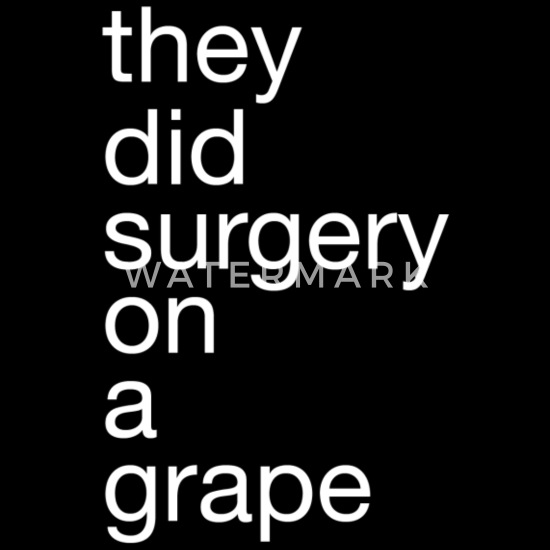 they did surgery on a grape funny reddit meme gift Trucker