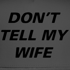 Dont Tell Wife - Trucker Cap