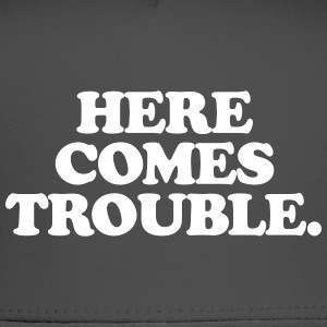 Here Comes Trouble - Trucker Cap