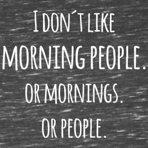 I don´t like morning people or mornings saying