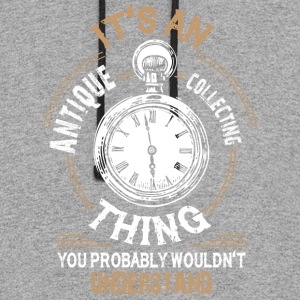 It's An Antique Collecting Thing T Shirt - Colorblock Hoodie