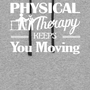 Physical Therapy Keeps You Moving Shirt - Colorblock Hoodie