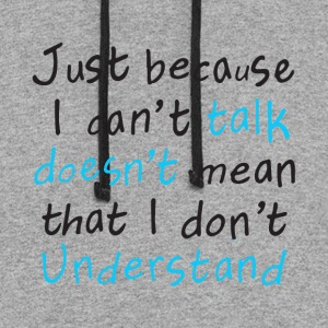 just because i can t talk doesn t mean that i don - Colorblock Hoodie