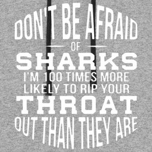 Don t be afraid of sharks i m 100 times more likel - Colorblock Hoodie
