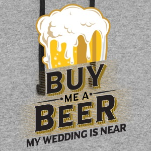 Buy me a beer my wedding is near - Colorblock Hoodie