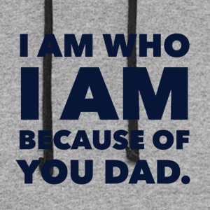 I am who I am because of you dad! - Colorblock Hoodie