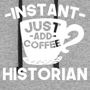 Instant Historian Just Add Coffee - Colorblock Hoodie