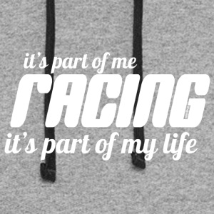 Racing Is A Part Of Me - It's My Life - Colorblock Hoodie