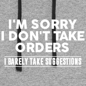 Cool I'm Sorry I Don't Take Orders Shirt - Colorblock Hoodie