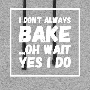 I don't always bake oh wait yes I do - Colorblock Hoodie