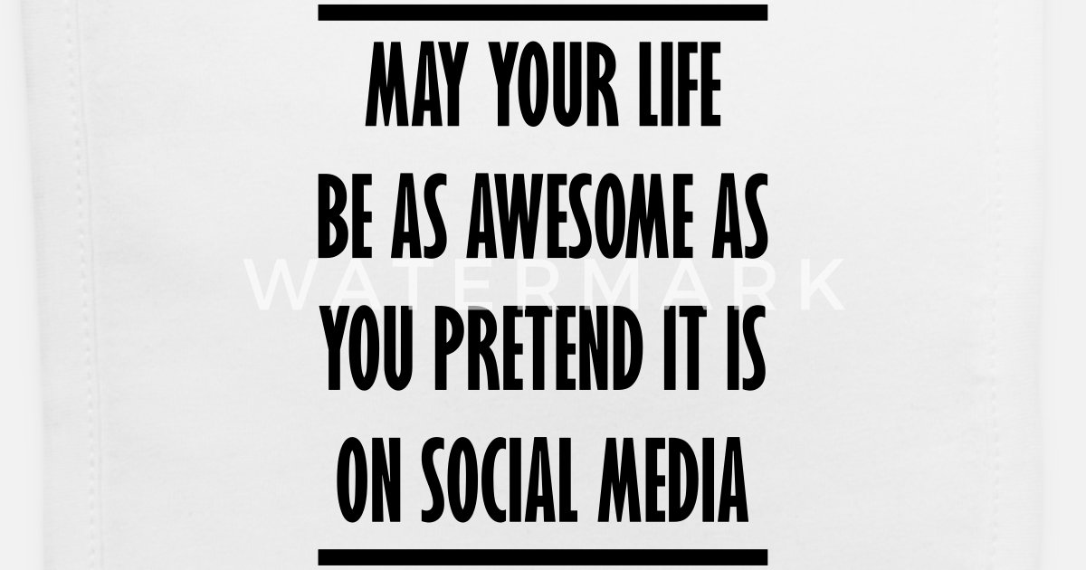 Image result for may your life be as awesome as you pretend it is on social media