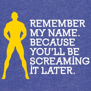 Remember My Name, You'll Be Screaming It Later! - Vintage Sport T-Shirt