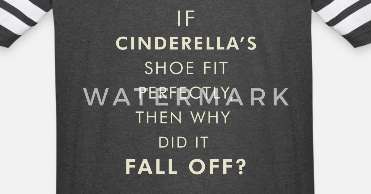 If Cinderellas Shoe Fit Perfectly Funny Quotes Unisex Vintage Sport