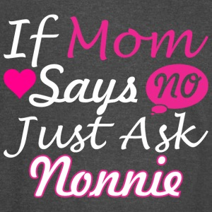 If Mom Says No Just Ask Nonnie - Vintage Sport T-Shirt
