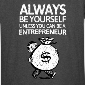Always be youself unless you can be a entrepreneur - Vintage Sport T-Shirt