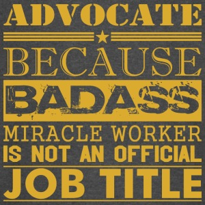 Advocate Because Miracle Worker Not Job Title - Vintage Sport T-Shirt