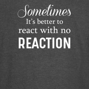 Sometime It's Better To React With No Reaction - Vintage Sport T-Shirt