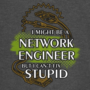 Network Engineer But I Can't Fix Stupid T Shirt - Vintage Sport T-Shirt