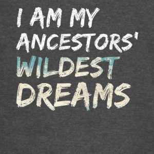 iam my ancestors wildest dreams - Vintage Sport T-Shirt
