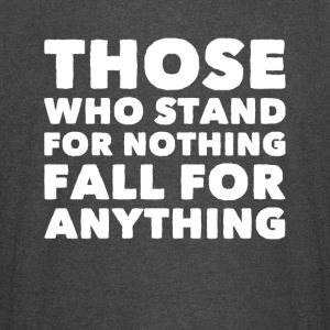 Those who stand for nothing fall for anything - Vintage Sport T-Shirt