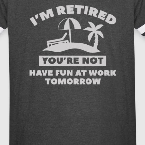 I'm Retired Have Fun At Work Tomorrow - Vintage Sport T-Shirt
