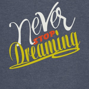 never stop dreaming - Vintage Sport T-Shirt