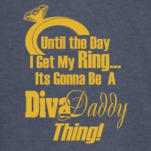 Untill...I get My Ring Its Gonna Be A Diva Daddy™ - Vintage Sport T-Shirt