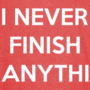 I Never Finish Anything - Vintage Sport T-Shirt